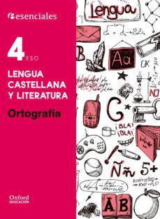 Portada de Esenciales Oxford. Lengua Castellana Y Literatura. Ortografia. 4º Eso