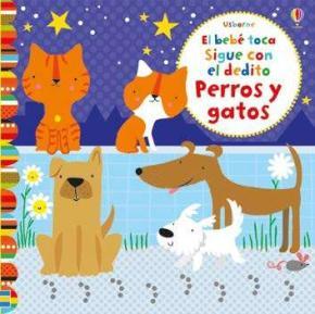 Portada de El Bebe Toca Y Sigue Con Un Dedito :perros Y Gatos