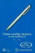 Portada de Como Escribir Mejores Textos Academicos. Guia Practica.