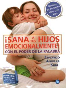 Portada de ¡sana A Tus Hijos Emocionalmente!: Con El Poder De La Palabra