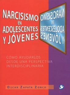 Portada de Narcisismo En Adolescentes Y Jovenes: Como Ayudarlos Desde Una Perspectiva Interdisciplinaria