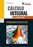 Portada de Calculo Integral Con Matlab: Problemas Resueltos