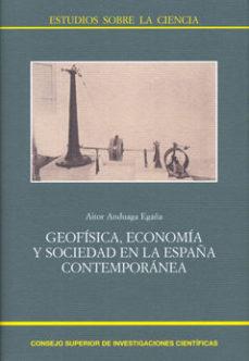 Portada de Geofisica, Economia Y Sociedad En La España Contemporanea