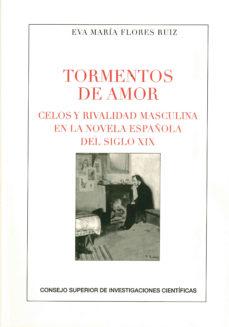 Portada de Tormentos De Amor: Celos Y Rivalidad Masculina En La Novela Española Del Siglo Xix