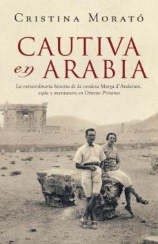 Portada de Cautiva En Arabia: La Extraordinaria Historia De La Condesa Marga D Anduranin, Espia Y Aventurera En Oriente Medio