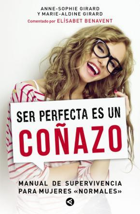 Portada de Ser Perfecta Es Un Coñazo: Manual De Supervivencia Para Mujeres Normales
