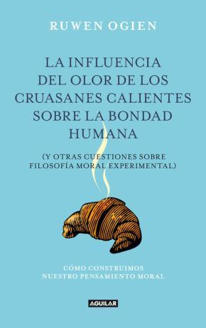 Portada de La Influencia Del Olor De Los Cruasanes Calientes Sobre La Bondad Humana