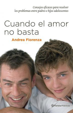 Portada de Cuando El Amor No Basta: Consejos Eficaces Para Resolver Los Prob Lemas Entre Padres E Hijos Adolescentes