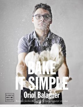Portada de Bake It Simple: Pasteleria Facil Con Oriol Balaguer