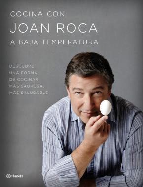 Portada de Cocina Con Joan Roca A Baja Temperatura: Descubre Una Forma De Cocinar Mas Sabrosa, Mas Saludable