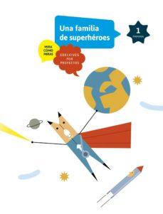 Portada de Proyectos 1º Educacion Primaria Material Del Alumno Proyecto A-1 Somos Superheroes Ed 2017