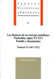 Portada de Las Finanzas De Un Concejo Castellano: Piedrahita, Siglos Xv-xvi. Estudio Y Documentos. Volumen Vi (1467-1473)