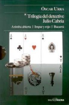Portada de Trilogia Del Detective Julio Cabria: A Timba Abierta/ Impar Y Roj O/ Bacarra