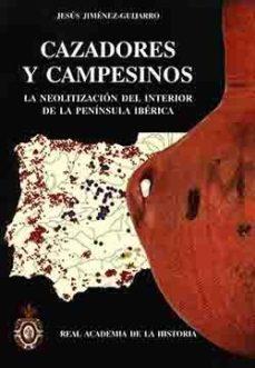 Portada de Cazadores Y Campesinos:la Neolitizacion Del Interior De La Penins Ula Iberica