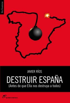 Portada de Destruir España (antes De Que Ella Nos Destruya A Todos)