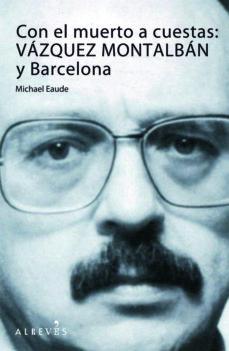 Portada de Con El Muerto A Cuestas: Vazquez Montalban Y Barcelona