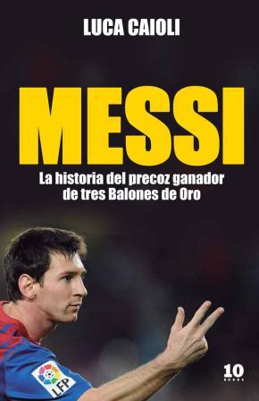 Portada de (pe) Messi: La Historia Del Precoz Ganador De 3 Balones De Oro