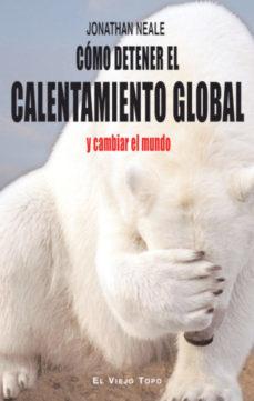 Portada de Como Detener El Calentamiento Global Y Cambiar El Mundo (el Viejo Topo)