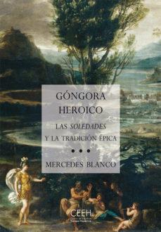 Portada de Gongora Heroico. Las Soledades Y La Tradicion Epica