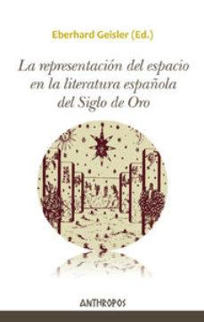 Portada de La Representacion Del Espacio En La Literatura Española Del Siglo De Oro