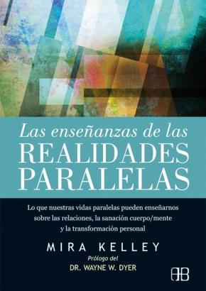 Portada de Las Enseñanzas De Las Realidades Paralelas: Lo Que Nuestras Vidas Paralelas Pueden Enseñarnos Sobre Las Relaciones, La Sanacion   Cuerpo/mente Y La Transformacion Personal