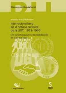 Portada de Internacionalismo En La Historia Reciente De La Ugt, 1971-1986: Del Tardofranquismo A La Estabilizacion De La Democracia