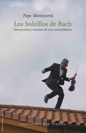 Portada de Los Bolsillos De Bach: Desconcierto Y Concierto De Una Coral Polifonica