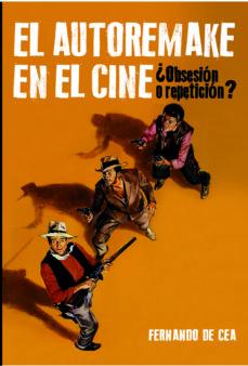 Portada de El Autorremake En El Cine: ¿obsesion O Repeticion?