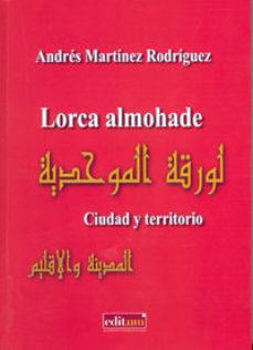 Portada de Lorca Almohade. Ciudad Y Territorio