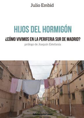 Portada de Hijos Del Hormigon: ¿como Vivimos En Al Periferia Sur De Madrid?