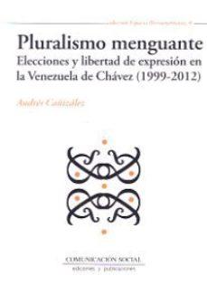 Portada de Pluralismo Menguante: Elecciones Y Libertad De Expresion En La Ve Nezuela De Chavez (1999-2012)