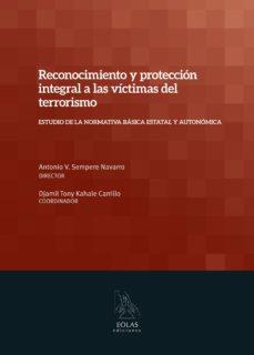 Portada de Reconocimiento Y Proteccion Integral A Las Victimas Del Terrorismo: Estudio De La Normativa Basica Estatal Y Autonomica