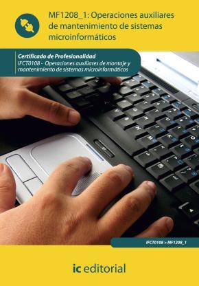 Portada de (i.b.d.)operaciones Auxiliares De Mantenimiento De Sistemas Microinformaticos. Ifct0108 – Operaciones Auxiliares De Montaje Ymantenimiento De Sistemas Microinformaticos