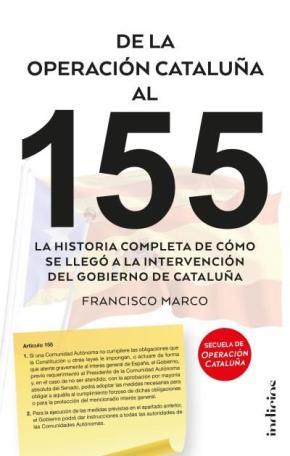 Portada de De La Operacion Cataluña Al 155: La Historia Completa De Como Se Llego A La Intervencion Del Gobierno De Cataluña