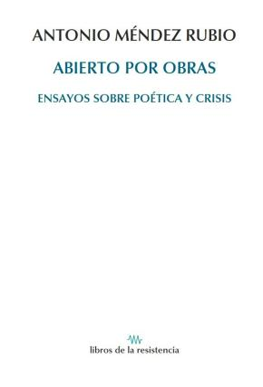 Portada de Abierto Por Obras: Ensayos Sobre Poetica Y Crisis