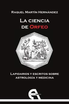Portada de La Ciencia De Orfeo: Lapidarios Y Escritos Sobre Astrologia Y Medicina