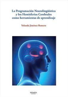 Portada de Programacion Neurolinguistica Y Los Hemisferios Cerebrales Como Herramientas De Aprendizaje