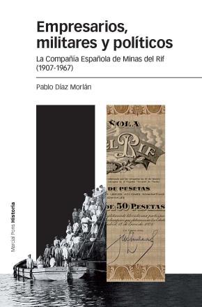Portada de Empresarios, Militares Y Politicos: La Compañia Española De Minas Del Rif (1907-1967)