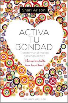 Portada de Activa Tu Bondad: Trasformar El Mundo Haciendo El Bien (piensa Bi En, Habla Bien, Haz El Bien)