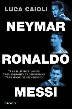 Portada de Neymar, Ronaldo, Messi: Tres Talentos Unicos. Tres Estrategias De Portivas. Tres Modelos De Negocio