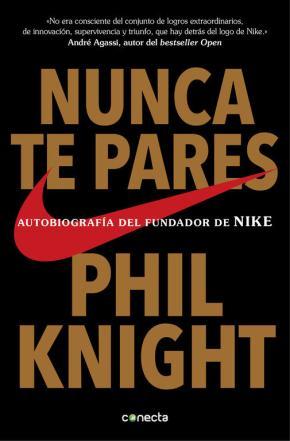 Portada de Nunca Te Pares: Autobiografia Del Fundador De Nike