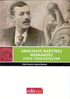 Portada de Anastasio Martinez Hernandez (1874-1933): Escultor