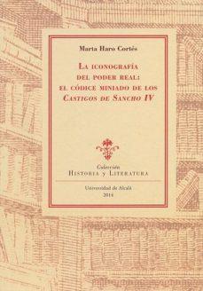 Portada de La Iconografia Del Poder Real: El Codice Miniado De Los Castigos De Sancho Iv