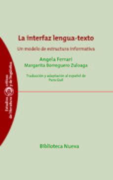 Portada de La Interfaz Lengua-texto: Un Modelo De Estructura Informativa