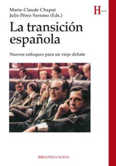 Portada de La Transicion Española: Nuevos Enfoques Para Un Viejo Debate
