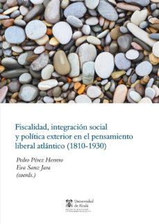 Portada de Fiscalidad, Integracion Social Y Politica Exterior En El Pensamiento Liberal Atlantico (1810-1930)