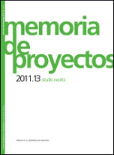 Portada de Memorias De Proyectos 2011-13 Studio Works
