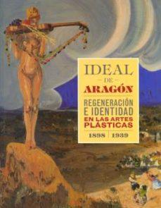 Portada de Ideal De Aragon. Regeneracion E Identidad En Las Artes Plasticas