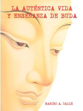 Portada de La Autentica Vida Y Enseñanza De Buda (2ª Ed.)