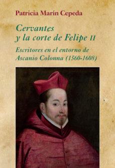 Portada de Cervantes Y La Corte De Felipe Ii: Escritores En El Entorno De Ascanio Colonna (1560-1608)